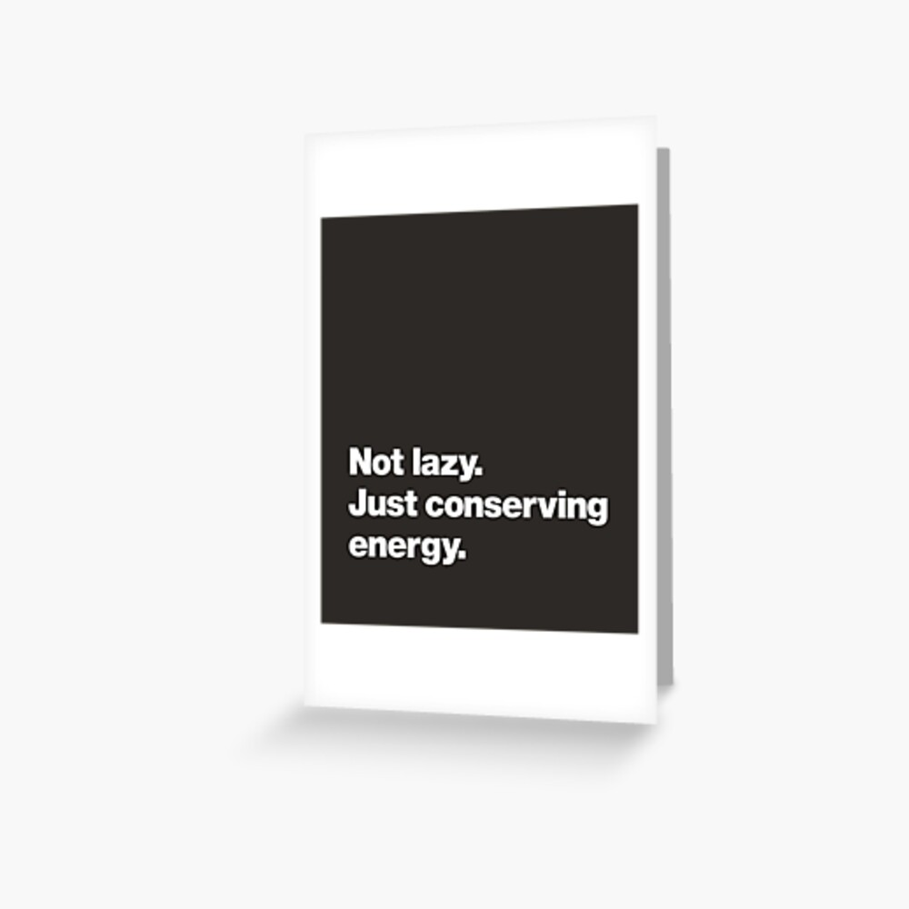 Not lazy. Just conserving energy. Greeting Card