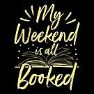 My Weekend is All Booked Bookworm Gift Idea von haselshirt
