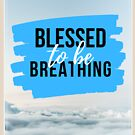 Blessed to Be Breathing by terrelljo