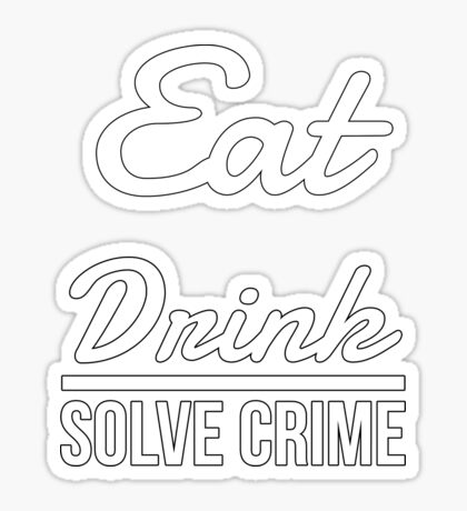 Eat Drink Solve Crime Quote Saying Sticker