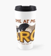 """""""Come at me BRO"""" Canada Goose Travel Mug"""