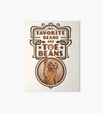 My Favorite Beans Are Toe Beans (Dog) Art Board Print
