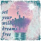 set your wildest dreams free by PandJcreations