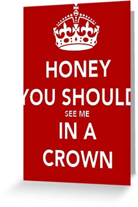 Honey You Should See Me in a CROWN by AppledTiger