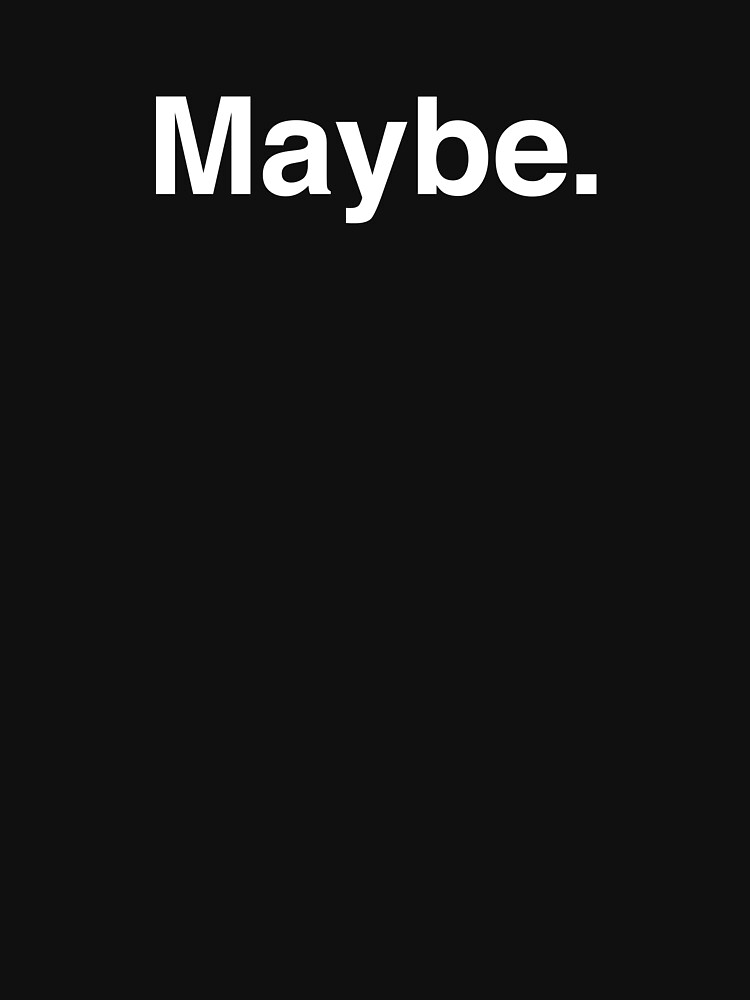 Maybe. by Modnay
