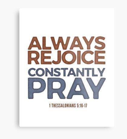 Always rejoice, constantly pray - 1 Thessalonians 5:16-17 Metal Print
