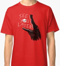 See You Later, Alligator Classic T-Shirt