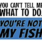 You're Not My Fish! by Wayne On The Road