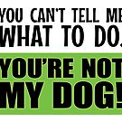 You're Not My Dog! by Wayne On The Road