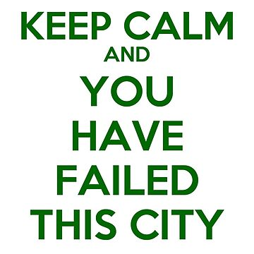 Keep Calm and You Have Failed This City by mattreptar