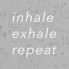 Inhale, Exhale, Repeat by ellenmueller
