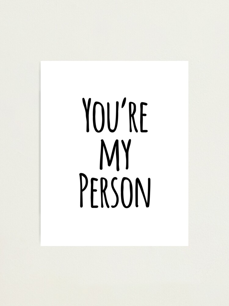 You\'re My Person Friend Quote | Photographic Print