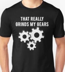 That Really Grinds My Gears T-Shirt