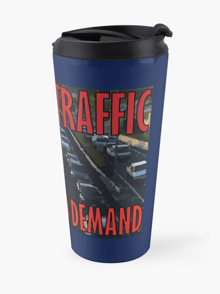 Alternate view of It's Not Traffic, It's Induced Demand Travel Mug