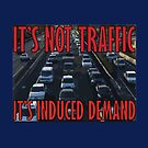 It's Not Traffic, It's Induced Demand by William Pate