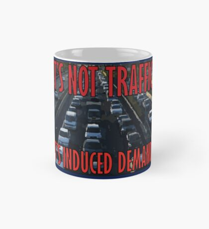It's Not Traffic, It's Induced Demand Mug