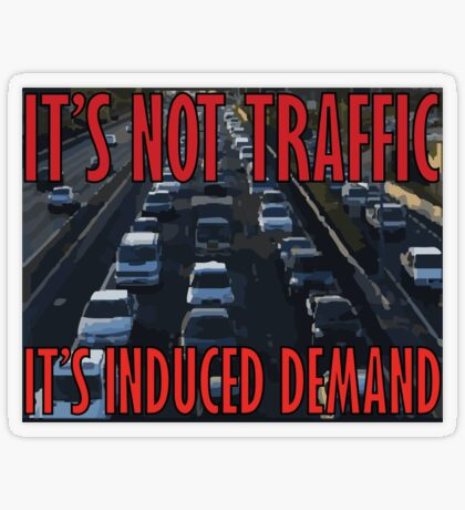 It's Not Traffic, It's Induced Demand Transparent Sticker