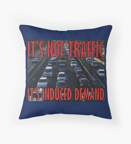 It's Not Traffic, It's Induced Demand Throw Pillow