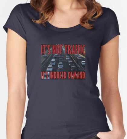 It's Not Traffic, It's Induced Demand Fitted Scoop T-Shirt