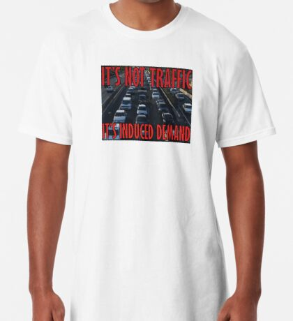 It's Not Traffic, It's Induced Demand Long T-Shirt
