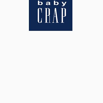 Baby Crap by Rebelx