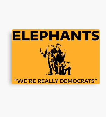 Elephants: We're Really Democrats Canvas Print