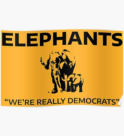 Elephants: We're Really Democrats Poster