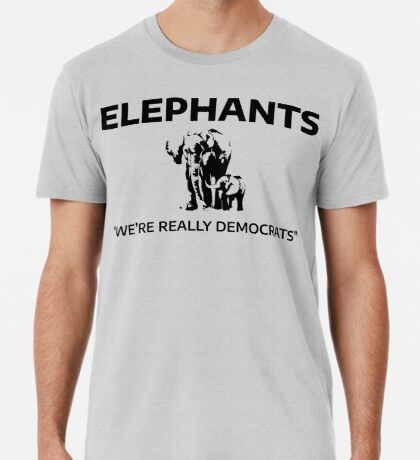 Elephants: We're Really Democrats Premium T-Shirt