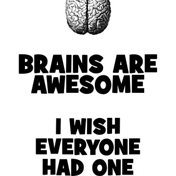 Brains are Awesome - I wish everyone had one (white) by ReverendBJ