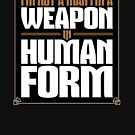 Weapon in Human Form by justinglen75