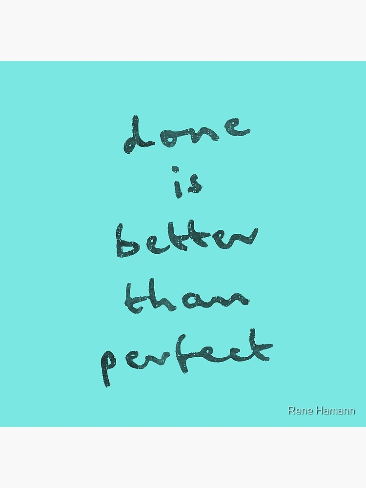 done is better than perfect by ReneHamann
