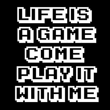 Life is a game by kindanempire