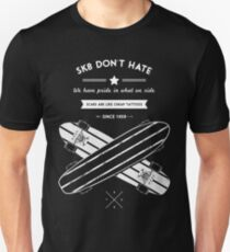 sk8 don't hate Unisex T-Shirt