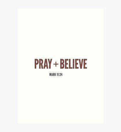 Pray + Believe - Mark 11:24 Art Print