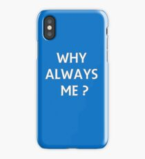 WHY ALWAYS ME? iPhone Case