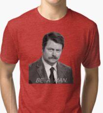 Advice: Be a man. Tri-blend T-Shirt