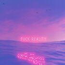 Fuck Reality by Devansh Atray