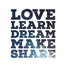 Love Learn Dream Make Share by Nathan Benger