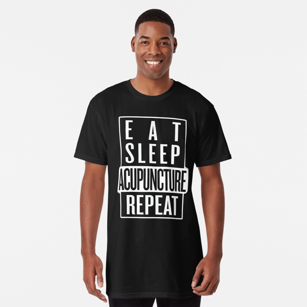 Eat Sleep Acupuncture Repeat Long T-Shirt