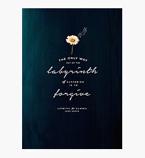 THE ONLY WAY OUT OF THE LABYRINTH OF SUFFERING - LOOKING FOR ALASKA - JOHN GREEN Photographic Print