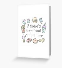 If there's free food i'll be there Greeting Card