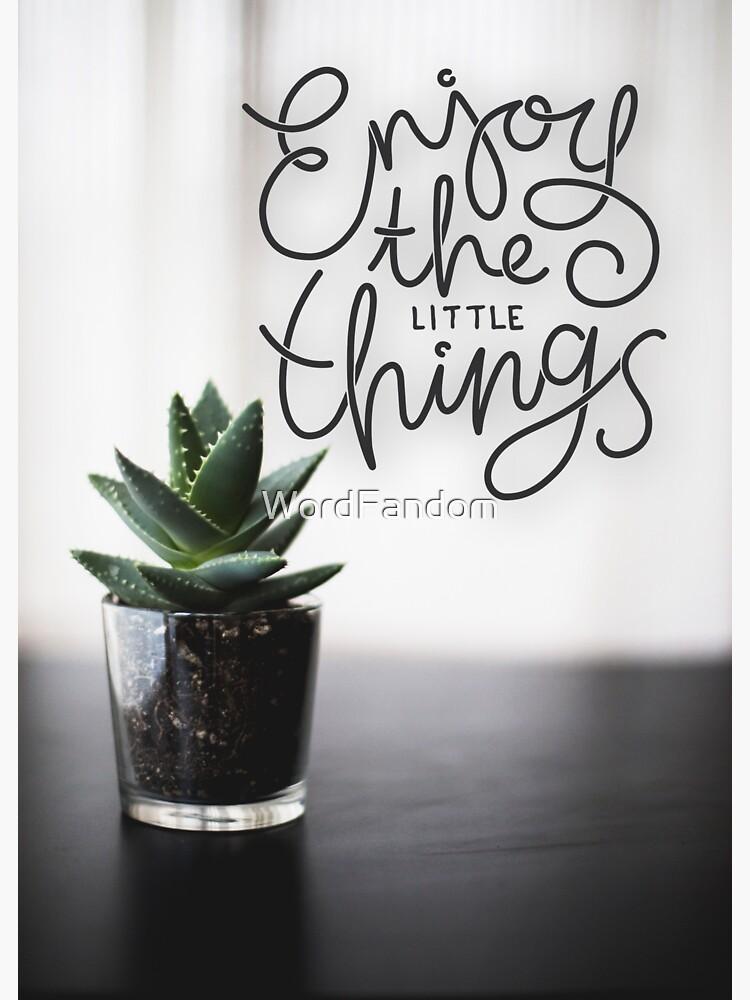 enjoy the little things by WordFandom