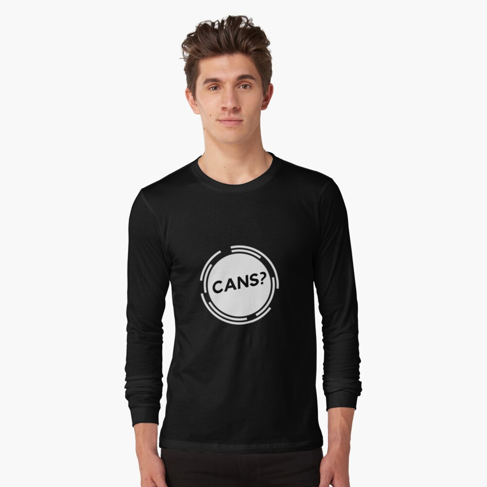 Cans? Long Sleeve T-Shirt