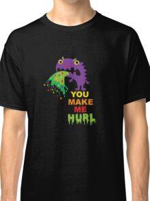 You Make Me Hurl - on darks Classic T-Shirt