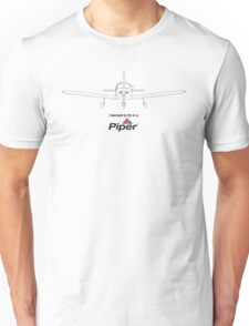 I learned to fly in a Piper Unisex T-Shirt