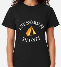 Life Should Be In Tents Classic T-Shirt