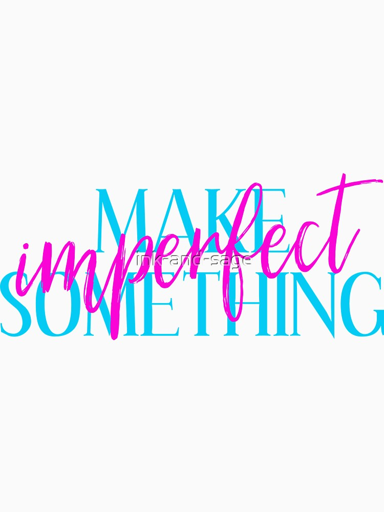 make something imperfect by ink-and-sage