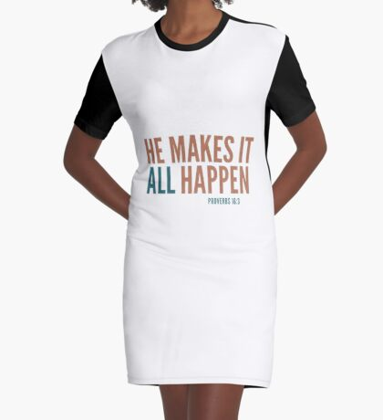 He makes it all happen - Proverbs 16:3 Graphic T-Shirt Dress