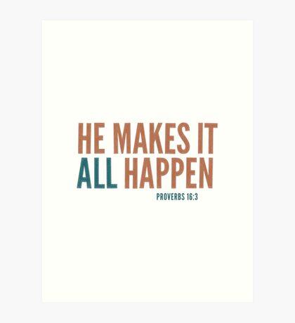 He makes it all happen - Proverbs 16:3 Art Print