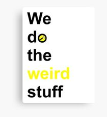 We do the weird stuff (hammer in o) Canvas Print